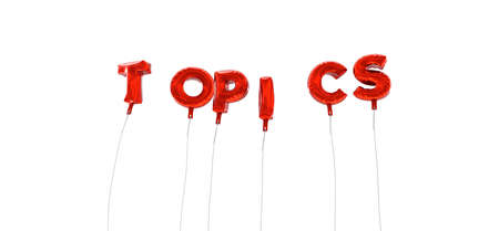topics: TOPICS - word made from red foil balloons - 3D rendered.  Can be used for an online banner ad or a print postcard.
