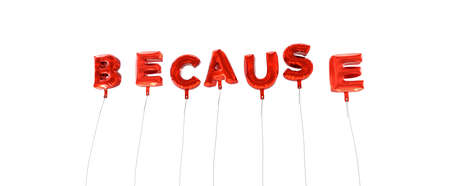 BECAUSE - word made from red foil balloons - 3D rendered.  Can be used for an online banner ad or a print postcard.