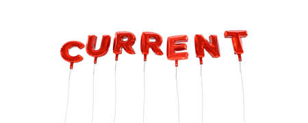 current: CURRENT - word made from red foil balloons - 3D rendered.  Can be used for an online banner ad or a print postcard.