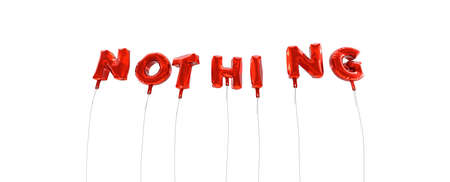 nothing: NOTHING - word made from red foil balloons - 3D rendered.  Can be used for an online banner ad or a print postcard.