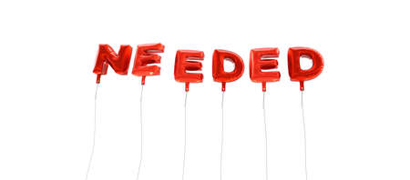 needed: NEEDED - word made from red foil balloons - 3D rendered.  Can be used for an online banner ad or a print postcard. Stock Photo