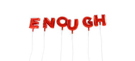 enough: ENOUGH - word made from red foil balloons - 3D rendered.  Can be used for an online banner ad or a print postcard.