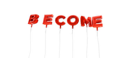 become: BECOME - word made from red foil balloons - 3D rendered.  Can be used for an online banner ad or a print postcard.