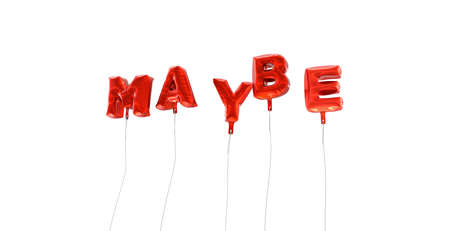 maybe: MAYBE - word made from red foil balloons - 3D rendered.  Can be used for an online banner ad or a print postcard. Stock Photo