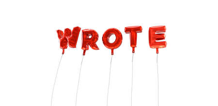 wrote: WROTE - word made from red foil balloons - 3D rendered.  Can be used for an online banner ad or a print postcard.