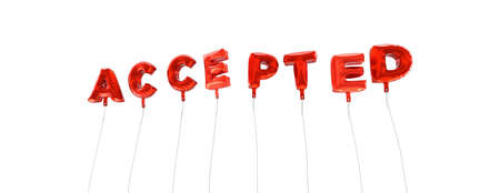 accepted: ACCEPTED - word made from red foil balloons - 3D rendered.  Can be used for an online banner ad or a print postcard.