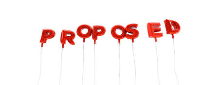 proposed: PROPOSED - word made from red foil balloons - 3D rendered.  Can be used for an online banner ad or a print postcard.