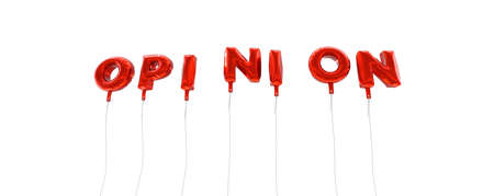 OPINION - word made from red foil balloons - 3D rendered.  Can be used for an online banner ad or a print postcard.
