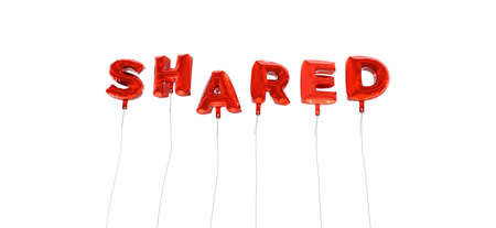 shared: SHARED - word made from red foil balloons - 3D rendered.  Can be used for an online banner ad or a print postcard.