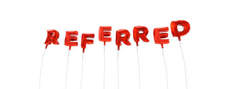 referred: REFERRED - word made from red foil balloons - 3D rendered.  Can be used for an online banner ad or a print postcard.