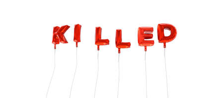 killed: KILLED - word made from red foil balloons - 3D rendered.  Can be used for an online banner ad or a print postcard.
