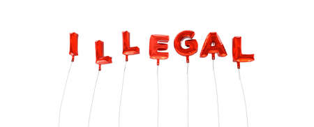 illegal: ILLEGAL - word made from red foil balloons - 3D rendered.  Can be used for an online banner ad or a print postcard. Stock Photo