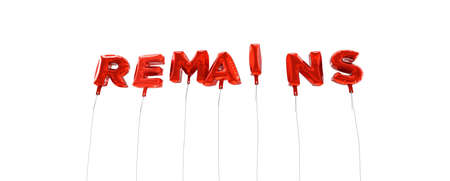 remains: REMAINS - word made from red foil balloons - 3D rendered.  Can be used for an online banner ad or a print postcard. Stock Photo
