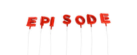 episode: EPISODE - word made from red foil balloons - 3D rendered.  Can be used for an online banner ad or a print postcard.