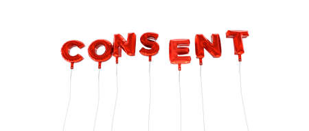 consent: CONSENT - word made from red foil balloons - 3D rendered.  Can be used for an online banner ad or a print postcard.