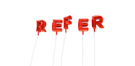 refer: REFER - word made from red foil balloons - 3D rendered.  Can be used for an online banner ad or a print postcard.