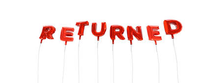 returned: RETURNED - word made from red foil balloons - 3D rendered.  Can be used for an online banner ad or a print postcard. Stock Photo