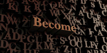 become: Become - Wooden 3D rendered lettersmessage.  Can be used for an online banner ad or a print postcard. Stock Photo