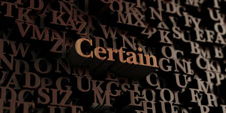 certain: Certain - Wooden 3D rendered lettersmessage.  Can be used for an online banner ad or a print postcard.