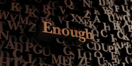 enough: Enough - Wooden 3D rendered lettersmessage.  Can be used for an online banner ad or a print postcard.