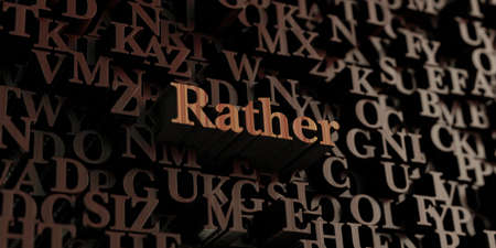 rather: Rather - Wooden 3D rendered lettersmessage.  Can be used for an online banner ad or a print postcard.