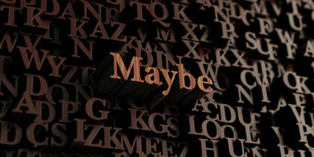 maybe: Maybe - Wooden 3D rendered lettersmessage.  Can be used for an online banner ad or a print postcard. Stock Photo