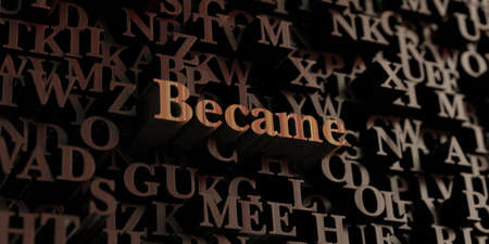 became: Became - Wooden 3D rendered lettersmessage.  Can be used for an online banner ad or a print postcard.