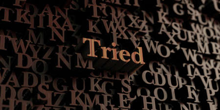 tried: Tried - Wooden 3D rendered lettersmessage.  Can be used for an online banner ad or a print postcard.
