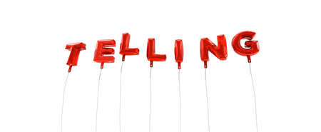 telling: TELLING - word made from red foil balloons - 3D rendered.  Can be used for an online banner ad or a print postcard.