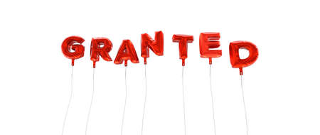 granted: GRANTED - word made from red foil balloons - 3D rendered.  Can be used for an online banner ad or a print postcard. Stock Photo