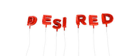 desired: DESIRED - word made from red foil balloons - 3D rendered.  Can be used for an online banner ad or a print postcard.
