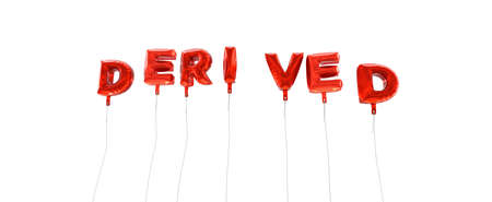 derived: DERIVED - word made from red foil balloons - 3D rendered.  Can be used for an online banner ad or a print postcard.