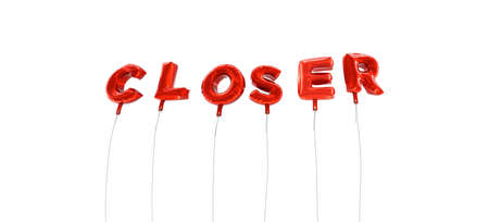 closer: CLOSER - word made from red foil balloons - 3D rendered.  Can be used for an online banner ad or a print postcard.