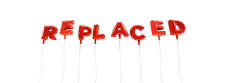 replaced: REPLACED - word made from red foil balloons - 3D rendered.  Can be used for an online banner ad or a print postcard.