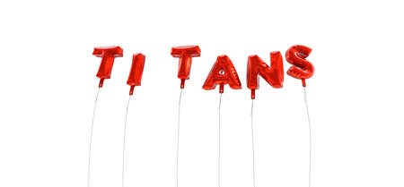 titans: TITANS - word made from red foil balloons - 3D rendered.  Can be used for an online banner ad or a print postcard. Stock Photo