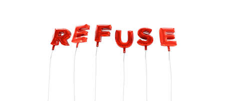 refuse: REFUSE - word made from red foil balloons - 3D rendered.  Can be used for an online banner ad or a print postcard. Stock Photo