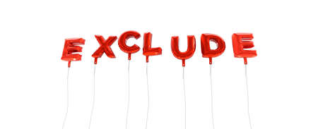 exclude: EXCLUDE - word made from red foil balloons - 3D rendered.  Can be used for an online banner ad or a print postcard.