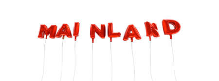 mainland: MAINLAND - word made from red foil balloons - 3D rendered.  Can be used for an online banner ad or a print postcard.