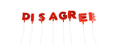 disagree: DISAGREE - word made from red foil balloons - 3D rendered.  Can be used for an online banner ad or a print postcard.