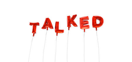 wording: TALKED - word made from red foil balloons - 3D rendered.  Can be used for an online banner ad or a print postcard.