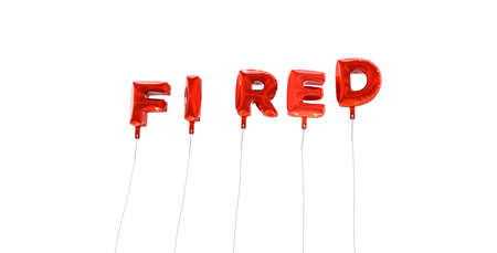 wording: FIRED - word made from red foil balloons - 3D rendered.  Can be used for an online banner ad or a print postcard.