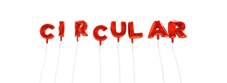 wording: CIRCULAR - word made from red foil balloons - 3D rendered.  Can be used for an online banner ad or a print postcard.