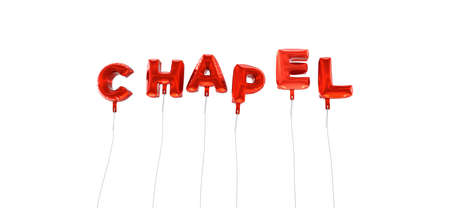 chapel: CHAPEL - word made from red foil balloons - 3D rendered.  Can be used for an online banner ad or a print postcard. Stock Photo
