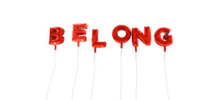 belong: BELONG - word made from red foil balloons - 3D rendered.  Can be used for an online banner ad or a print postcard. Stock Photo