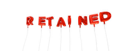 retained: RETAINED - word made from red foil balloons - 3D rendered.  Can be used for an online banner ad or a print postcard.
