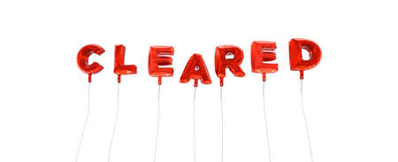 cleared: CLEARED - word made from red foil balloons - 3D rendered.  Can be used for an online banner ad or a print postcard. Stock Photo