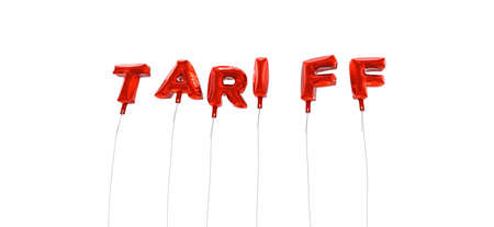 tariff: TARIFF - word made from red foil balloons - 3D rendered.  Can be used for an online banner ad or a print postcard.