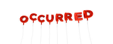 occurred: OCCURRED - word made from red foil balloons - 3D rendered.  Can be used for an online banner ad or a print postcard.