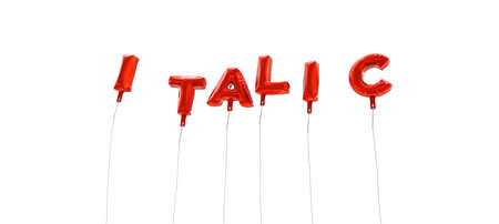 italic: ITALIC - word made from red foil balloons - 3D rendered.  Can be used for an online banner ad or a print postcard. Stock Photo
