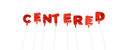 centered: CENTERED - word made from red foil balloons - 3D rendered.  Can be used for an online banner ad or a print postcard.